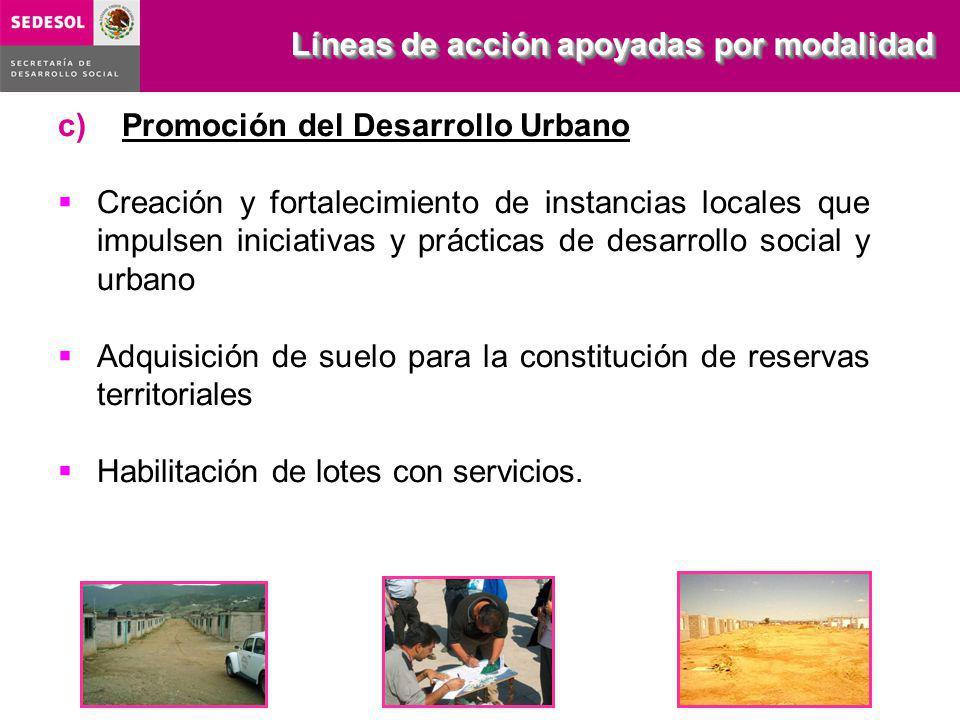 c) Promoción del Desarrollo Urbano Creación y fortalecimiento de instancias locales que impulsen iniciativas y prácticas de desarrollo social y urbano Adquisición de suelo para la constitución de reservas territoriales Habilitación de lotes con servicios.