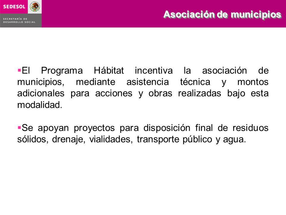 El Programa Hábitat incentiva la asociación de municipios, mediante asistencia técnica y montos adicionales para acciones y obras realizadas bajo esta modalidad.