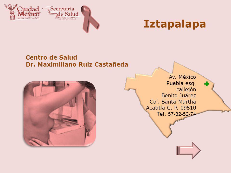 Iztapalapa Centro de Salud Dr. Maximiliano Ruiz Castañeda Av. México Puebla esq. callejón Benito Juárez Col. Santa Martha Acatitla C. P. 09510 Tel. 57