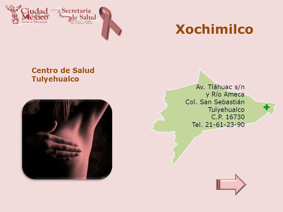 Xochimilco Centro de Salud Tulyehualco Av. Tláhuac s/n y Río Ameca Col. San Sebastián Tulyehualco C.P. 16730 Tel. 21-61-23-90