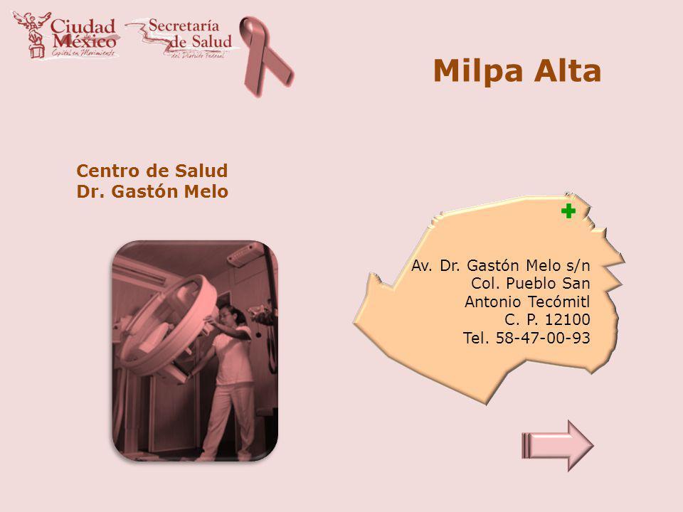 Milpa Alta Centro de Salud Dr. Gastón Melo Av. Dr. Gastón Melo s/n Col. Pueblo San Antonio Tecómitl C. P. 12100 Tel. 58-47-00-93
