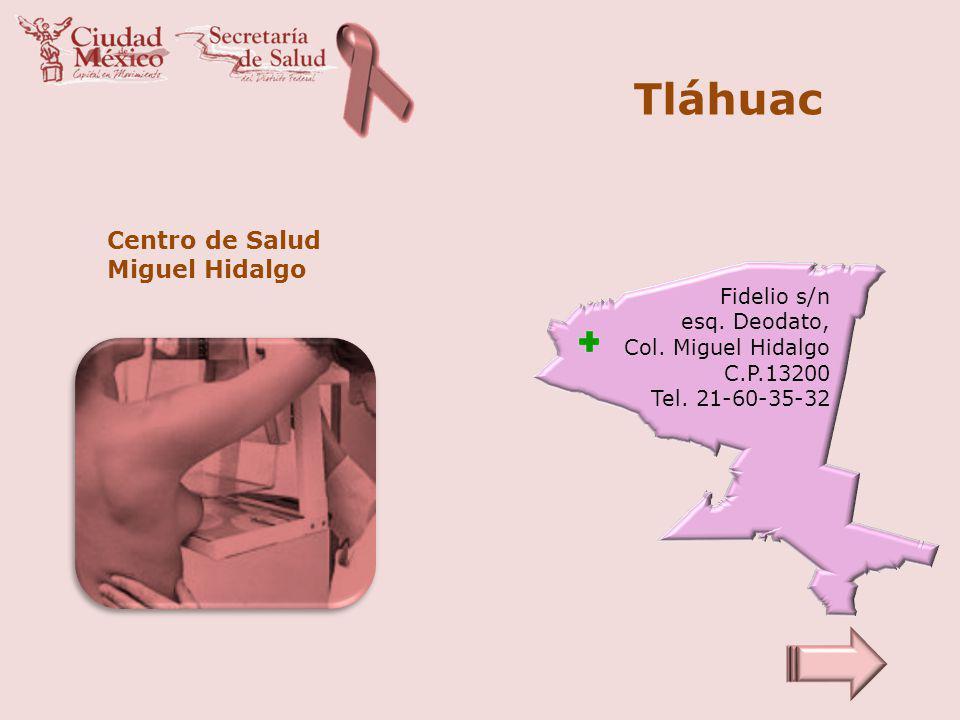 Tláhuac Centro de Salud Miguel Hidalgo Fidelio s/n esq. Deodato, Col. Miguel Hidalgo C.P.13200 Tel. 21-60-35-32