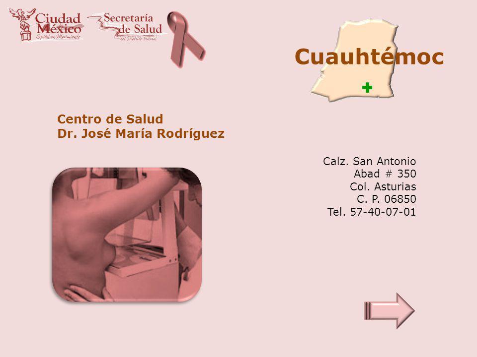 Cuauhtémoc Centro de Salud Dr. José María Rodríguez Calz. San Antonio Abad # 350 Col. Asturias C. P. 06850 Tel. 57-40-07-01