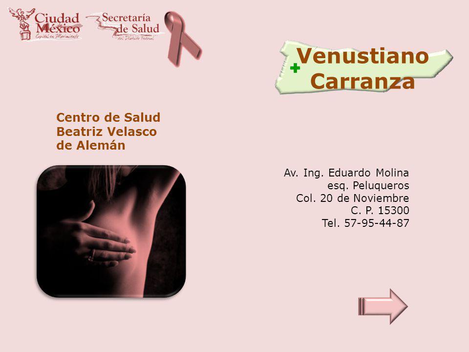 Venustiano Carranza Centro de Salud Beatriz Velasco de Alemán Av. Ing. Eduardo Molina esq. Peluqueros Col. 20 de Noviembre C. P. 15300 Tel. 57-95-44-8