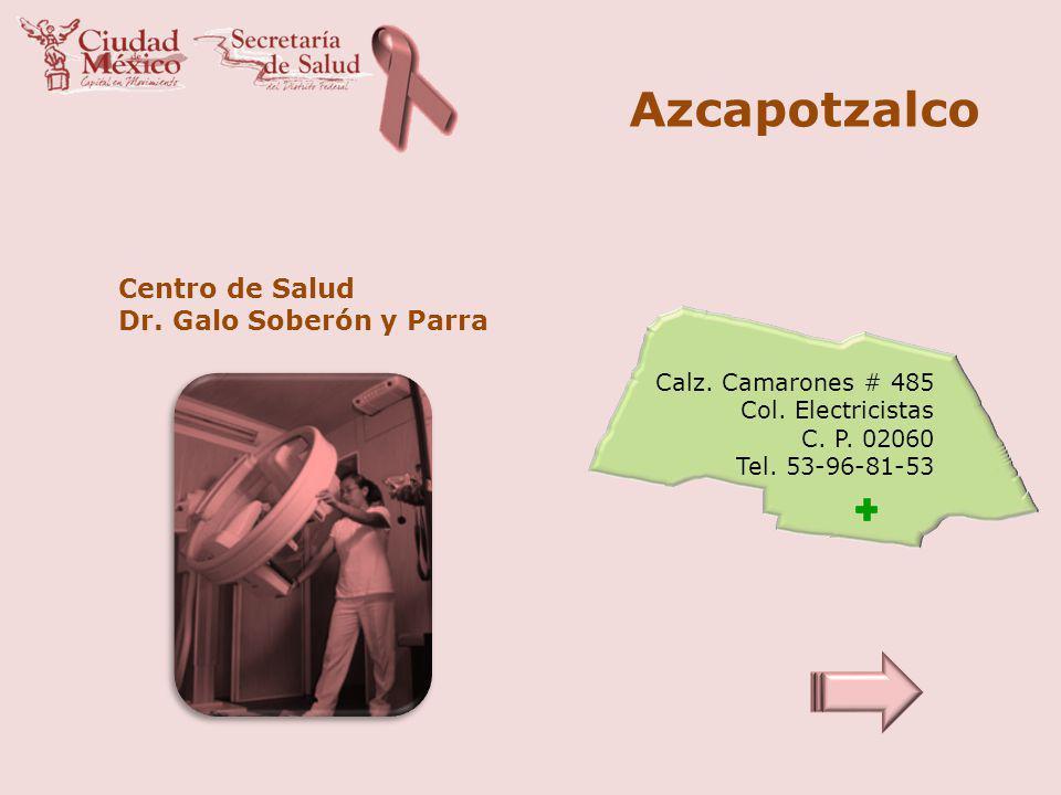 Azcapotzalco Centro de Salud Dr. Galo Soberón y Parra Calz. Camarones # 485 Col. Electricistas C. P. 02060 Tel. 53-96-81-53