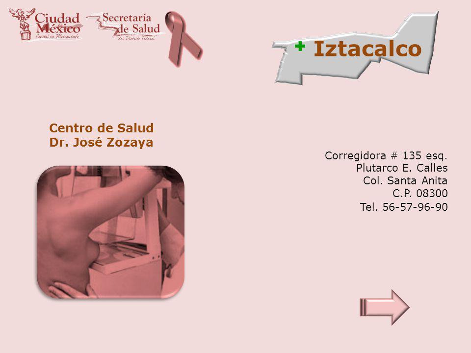 Iztacalco Centro de Salud Dr. José Zozaya Corregidora # 135 esq. Plutarco E. Calles Col. Santa Anita C.P. 08300 Tel. 56-57-96-90