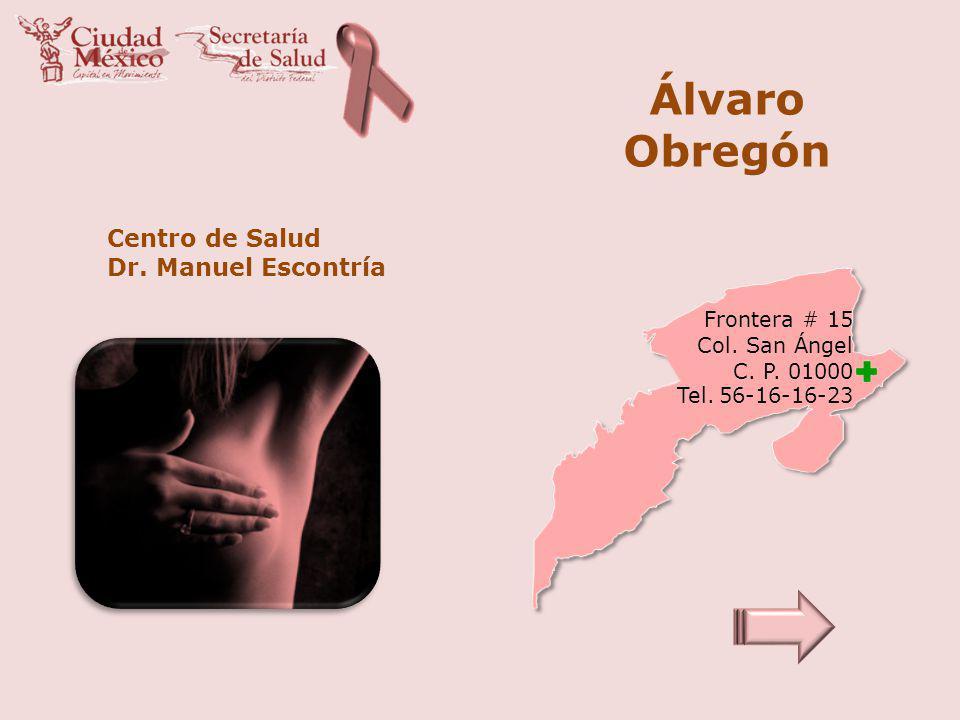 Álvaro Obregón Centro de Salud Dr. Manuel Escontría Frontera # 15 Col. San Ángel C. P. 01000 Tel. 56-16-16-23