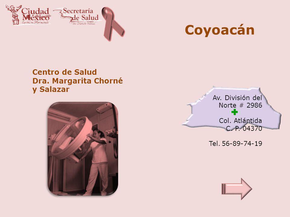 Coyoacán Centro de Salud Dra. Margarita Chorné y Salazar Av. División del Norte # 2986 Col. Atlántida C. P. 04370 Tel. 56-89-74-19