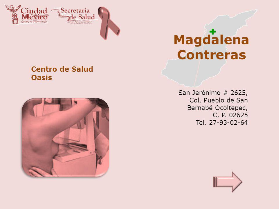 Magdalena Contreras Centro de Salud Oasis San Jerónimo # 2625, Col. Pueblo de San Bernabé Ocoltepec, C. P. 02625 Tel. 27-93-02-64