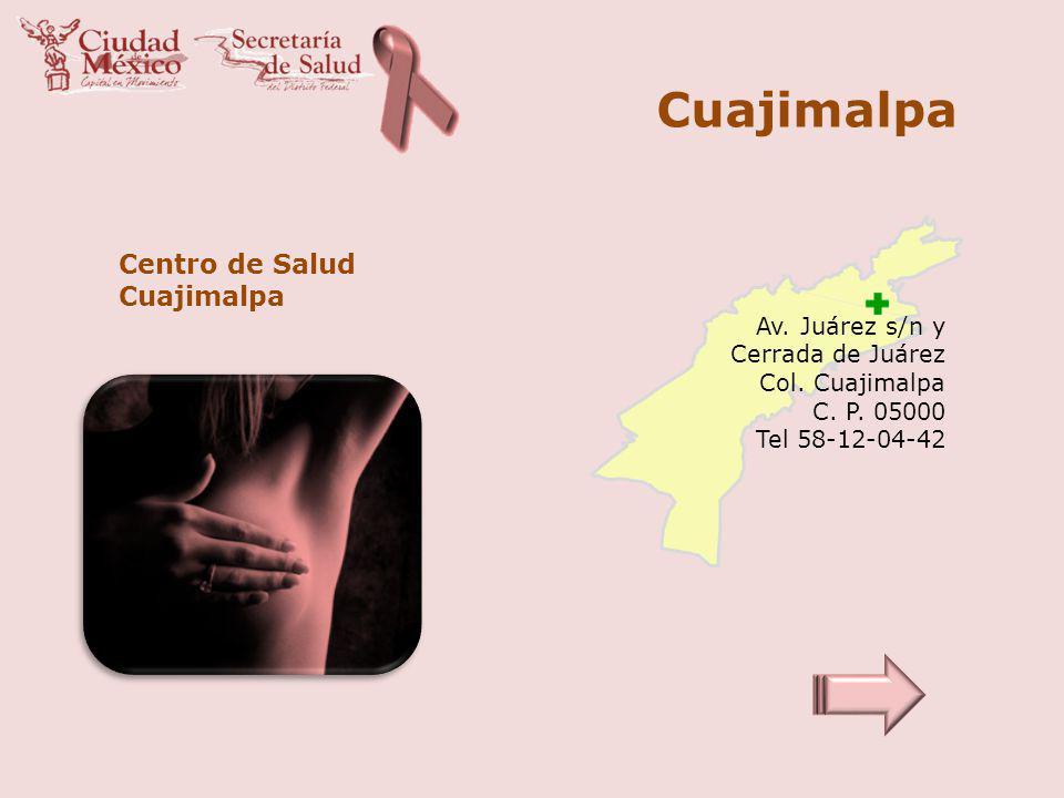Cuajimalpa Centro de Salud Cuajimalpa Av. Juárez s/n y Cerrada de Juárez Col. Cuajimalpa C. P. 05000 Tel 58-12-04-42