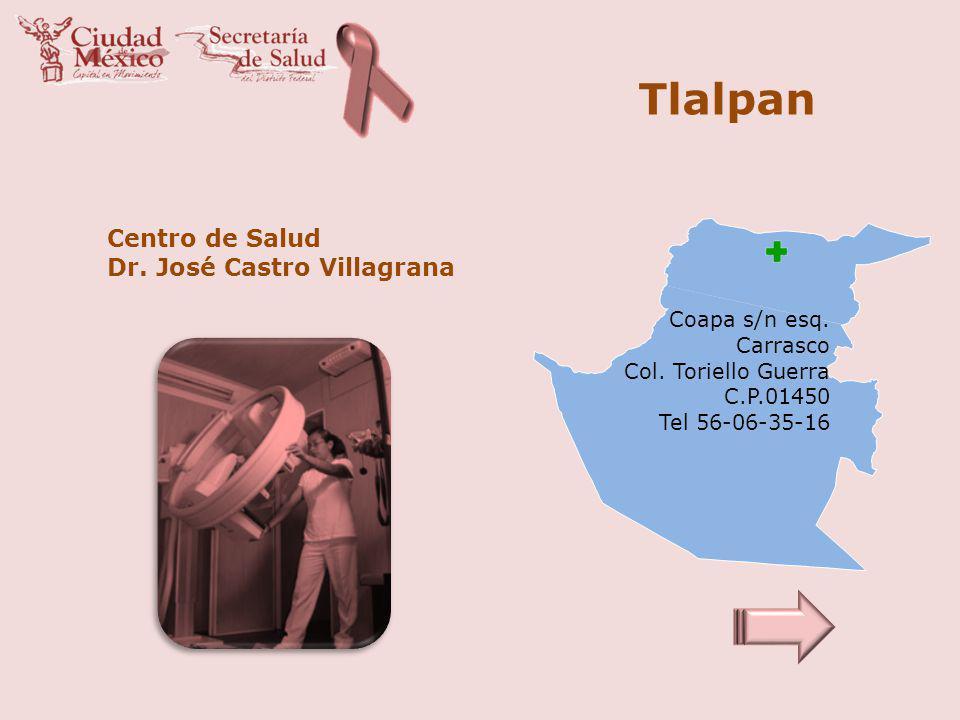 Tlalpan Centro de Salud Dr. José Castro Villagrana Coapa s/n esq. Carrasco Col. Toriello Guerra C.P.01450 Tel 56-06-35-16