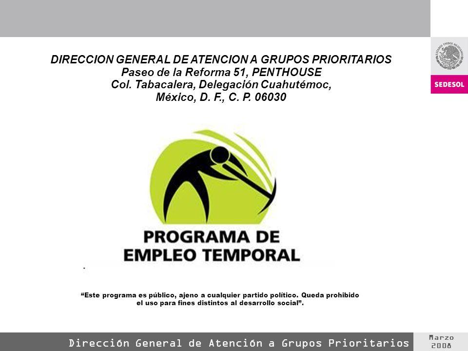 Marzo 2008 Dirección General de Atención a Grupos Prioritarios DIRECCION GENERAL DE ATENCION A GRUPOS PRIORITARIOS Paseo de la Reforma 51, PENTHOUSE Col.