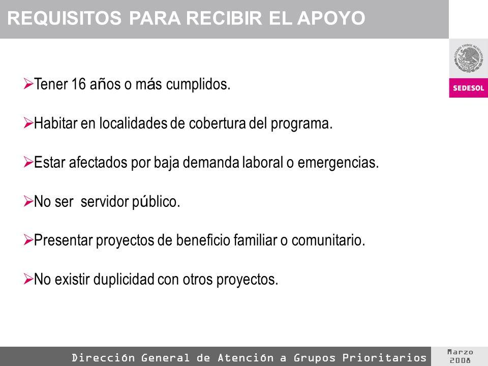 Marzo 2008 Dirección General de Atención a Grupos Prioritarios Tener 16 a ñ os o m á s cumplidos.