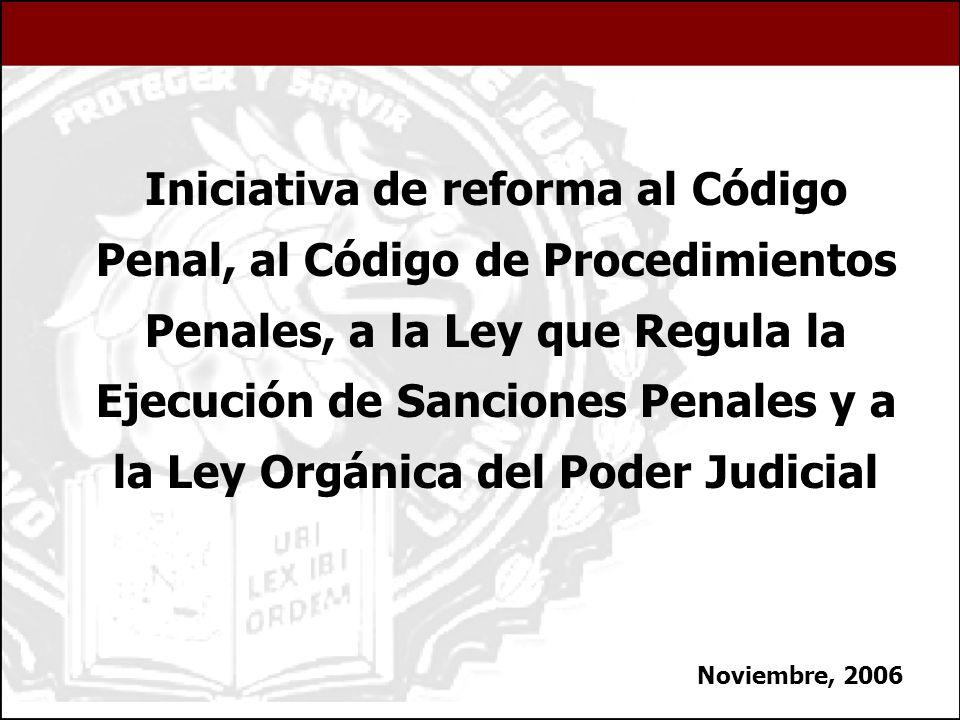 Iniciativa de reforma al Código Penal, al Código de Procedimientos Penales, a la Ley que Regula la Ejecución de Sanciones Penales y a la Ley Orgánica