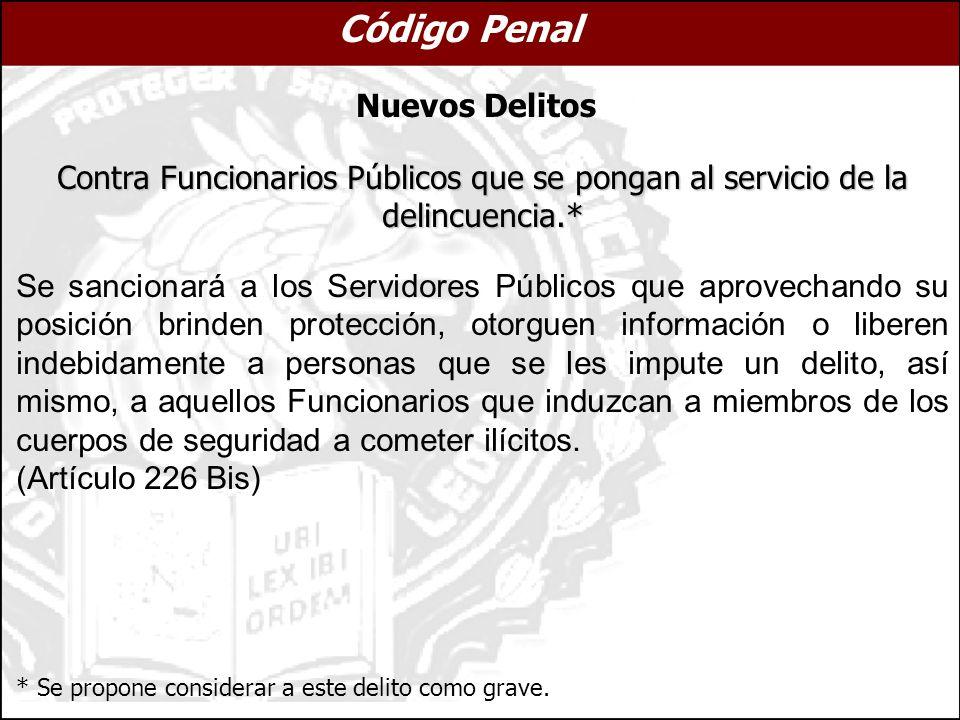 Contra Funcionarios Públicos que se pongan al servicio de la delincuencia.* Se sancionará a los Servidores Públicos que aprovechando su posición brind