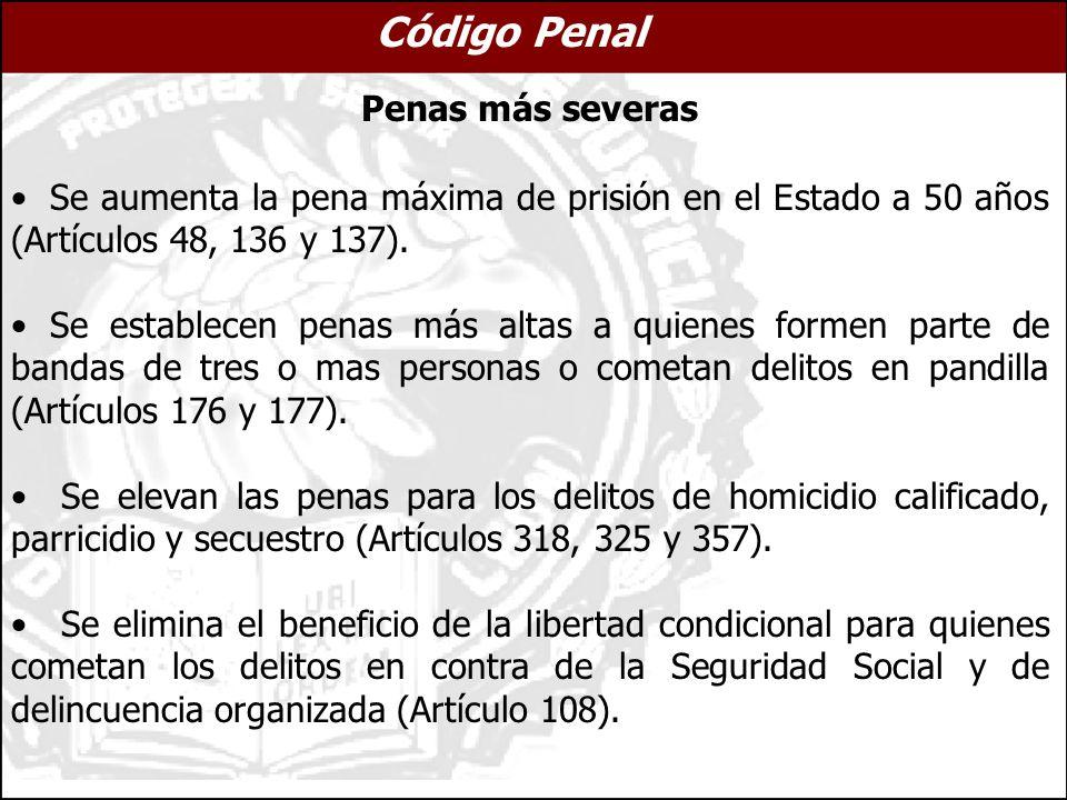 Penas más severas Se aumenta la pena máxima de prisión en el Estado a 50 años (Artículos 48, 136 y 137).