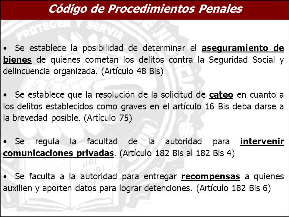Código de Procedimientos Penales Se establece la posibilidad de determinar el aseguramiento de bienes de quienes cometan los delitos contra la Seguridad Social y delincuencia organizada.