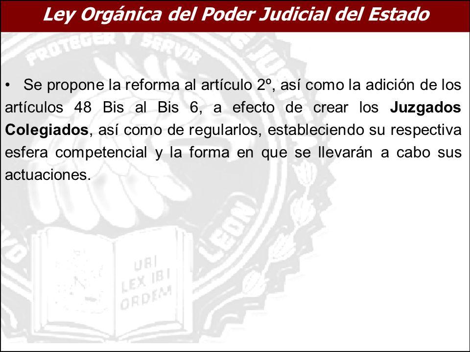Ley Orgánica del Poder Judicial del Estado Se propone la reforma al artículo 2º, así como la adición de los artículos 48 Bis al Bis 6, a efecto de cre