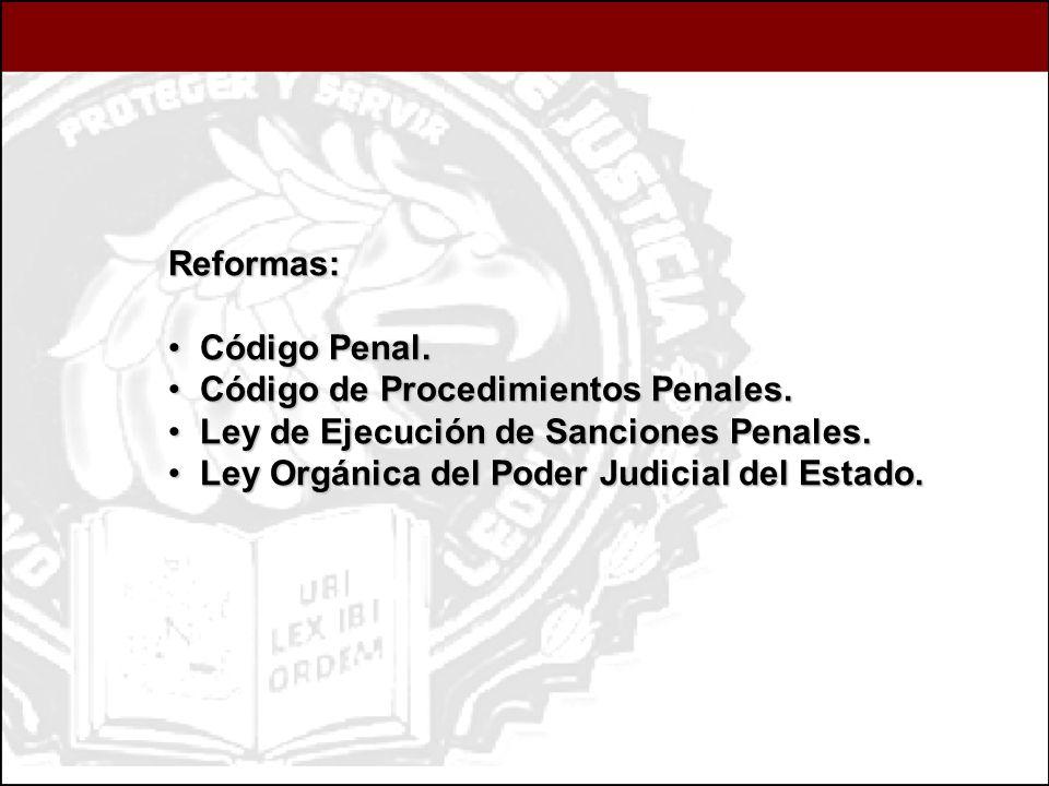 Reformas: Código Penal. Código Penal. Código de Procedimientos Penales. Código de Procedimientos Penales. Ley de Ejecución de Sanciones Penales. Ley d