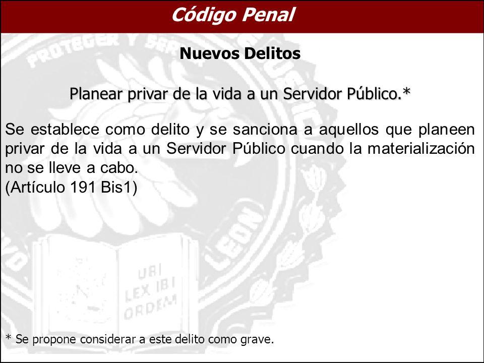 Planear privar de la vida a un Servidor Público.* Se establece como delito y se sanciona a aquellos que planeen privar de la vida a un Servidor Públic