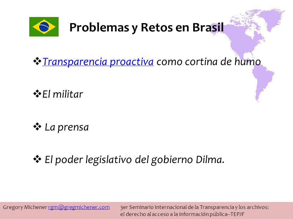 Problemas y Retos en Brasil Transparencia proactiva como cortina de humo Transparencia proactiva El militar La prensa El poder legislativo del gobierno Dilma.