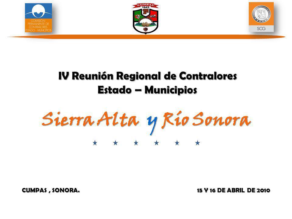 CUMPAS, SONORA. 15 Y 16 DE ABRIL DE 2010 IV Reunión Regional de Contralores Estado – Municipios Sierra Alta y Río Sonora IV Reunión Regional de Contra