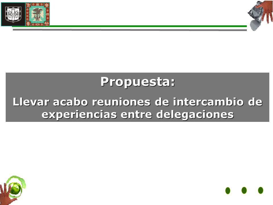 Propuesta: Llevar acabo reuniones de intercambio de experiencias entre delegaciones