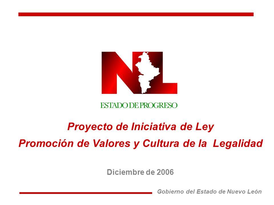 Proyecto de Iniciativa de Ley Promoción de Valores y Cultura de la Legalidad Diciembre de 2006 Gobierno del Estado de Nuevo León