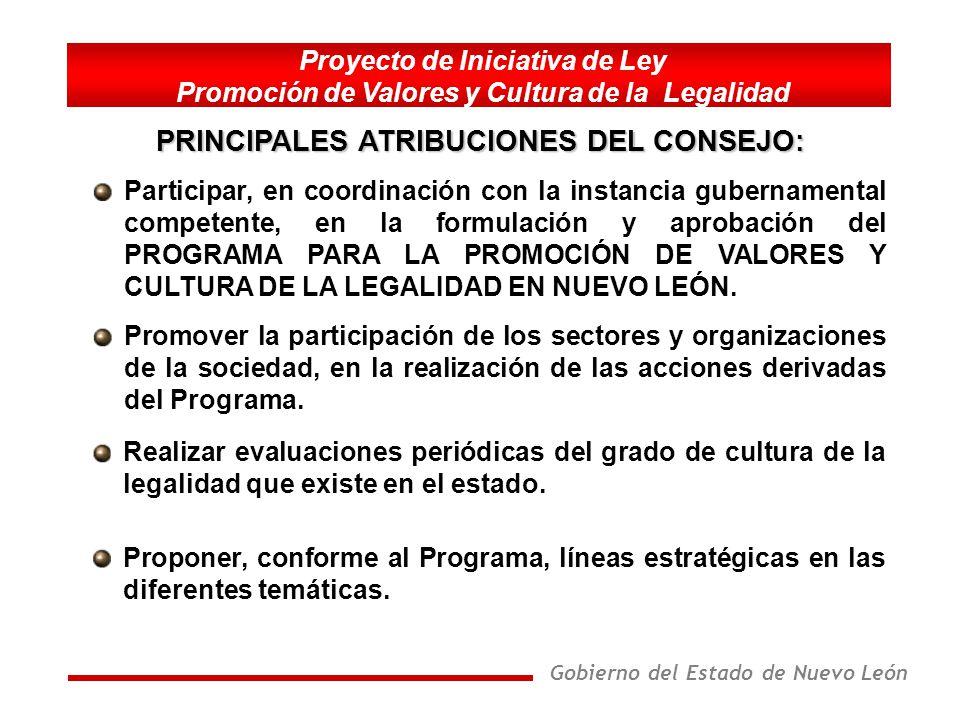 Gobierno del Estado de Nuevo León El Programa para la Promoción de Valores y Cultura de la Legalidad en Nuevo León será el instrumento guía para orientar las políticas públicas y las acciones que en forma coordinada realicen el Estado, las instituciones y organismos que integran el Consejo.