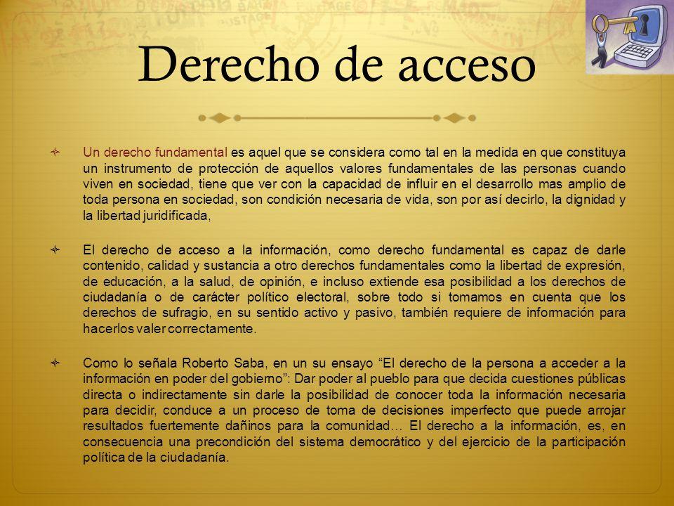 Derecho de acceso Un derecho fundamental es aquel que se considera como tal en la medida en que constituya un instrumento de protección de aquellos va