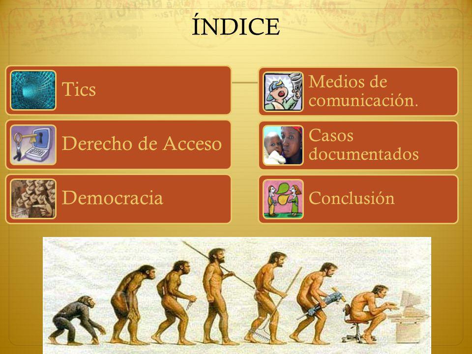 ÍNDICE Tics Derecho de Acceso Democracia Medios de comunicación. Casos documentados Conclusión