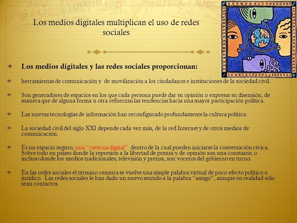 Los medios digitales multiplican el uso de redes sociales Los medios digitales y las redes sociales proporcionan: herramientas de comunicación y de mo