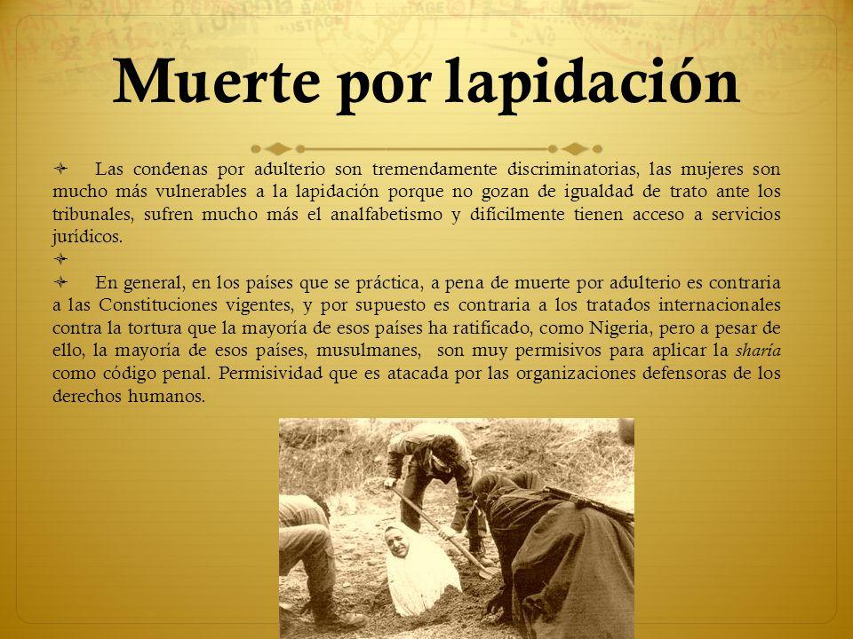 Muerte por lapidación Las condenas por adulterio son tremendamente discriminatorias, las mujeres son mucho más vulnerables a la lapidación porque no g