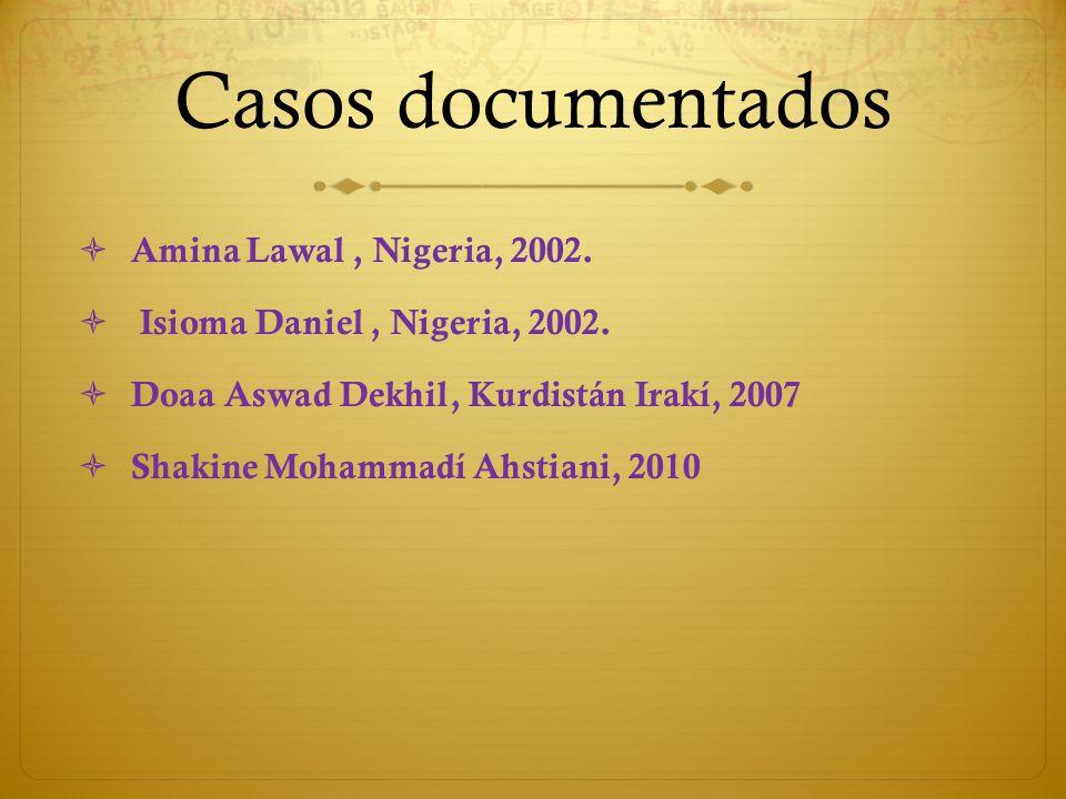 Casos documentados Amina Lawal, Nigeria, 2002. Isioma Daniel, Nigeria, 2002. Doaa Aswad Dekhil, Kurdistán Irakí, 2007 Shakine Mohammadí Ahstiani, 2010