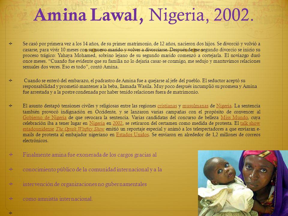 Amina Lawal, Nigeria, 2002. Se casó por primera vez a los 14 años, de su primer matrimonio, de 12 años, nacieron dos hijos. Se divorció y volvió a cas