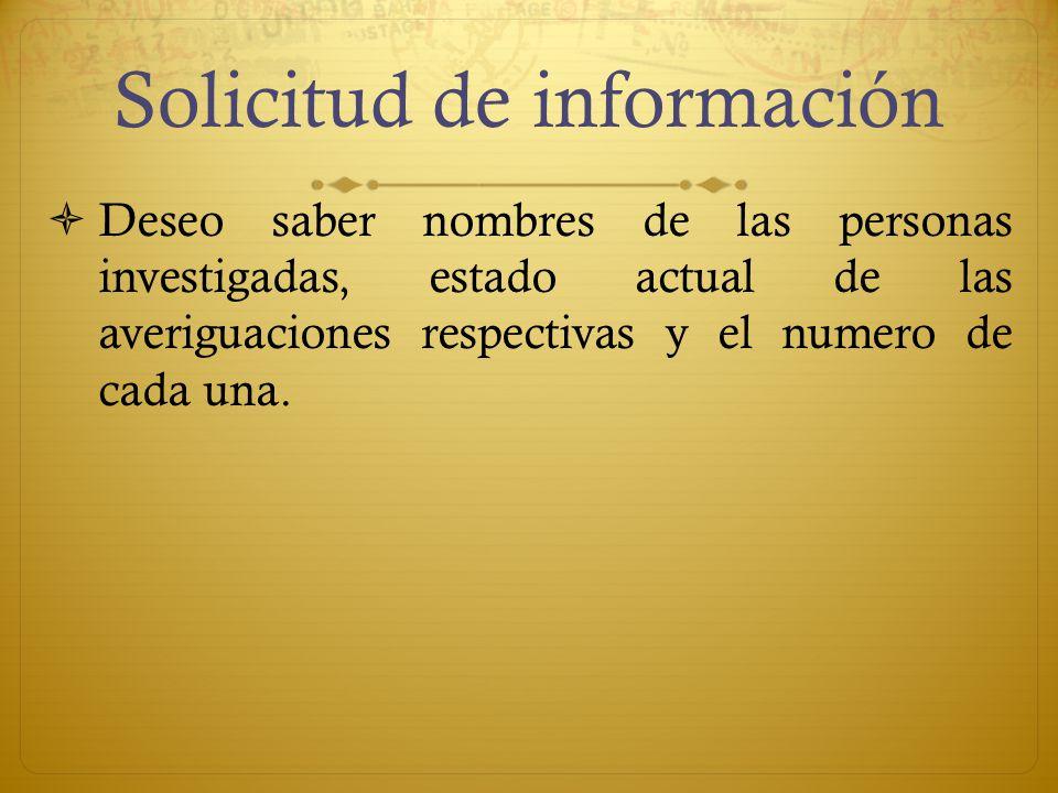 Solicitud de información Deseo saber nombres de las personas investigadas, estado actual de las averiguaciones respectivas y el numero de cada una.