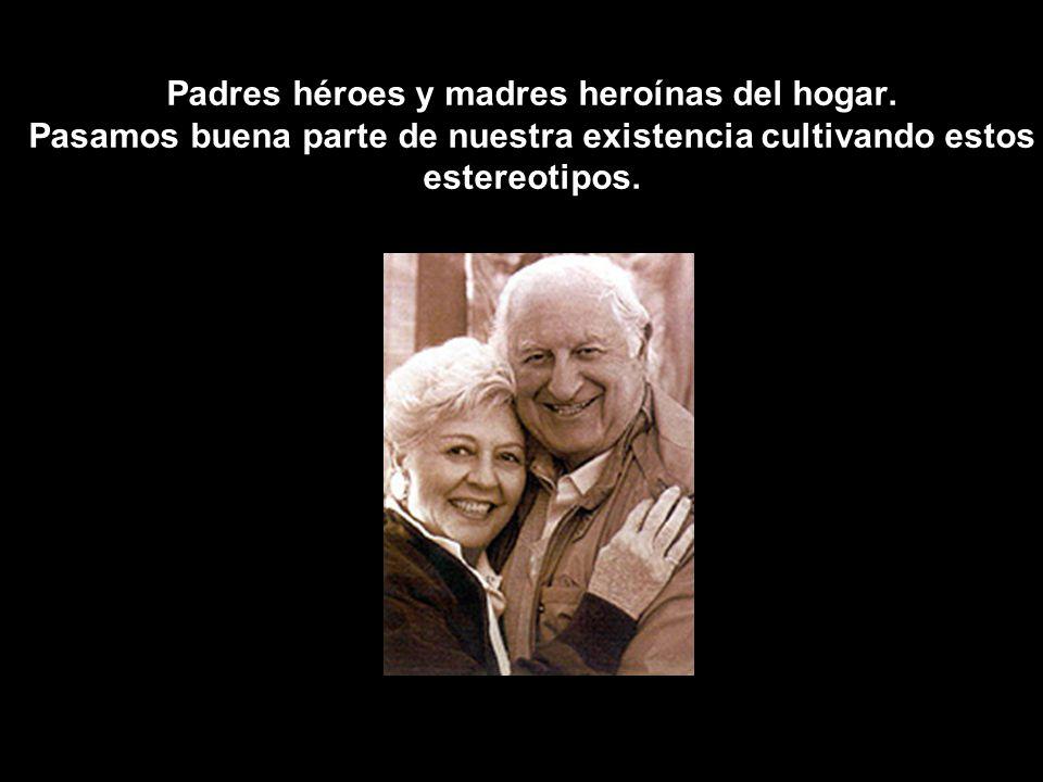 Padres héroes y madres heroínas del hogar.