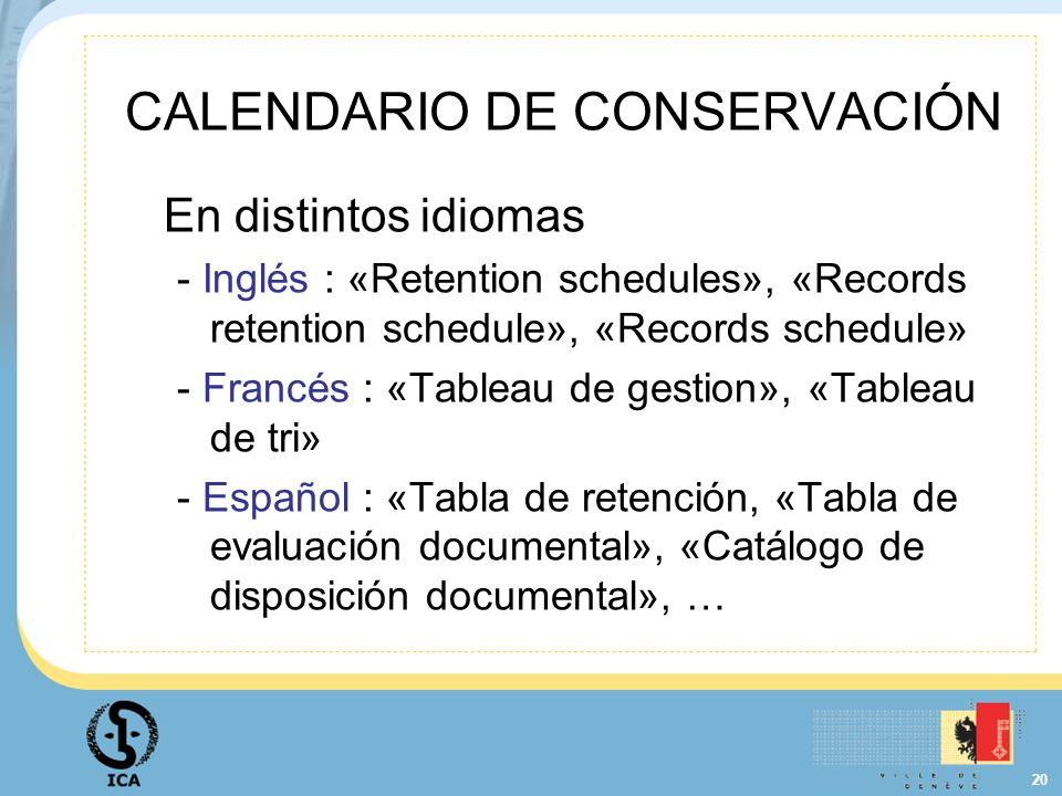 20 CALENDARIO DE CONSERVACIÓN En distintos idiomas - Inglés : «Retention schedules», «Records retention schedule», «Records schedule» - Francés : «Tab