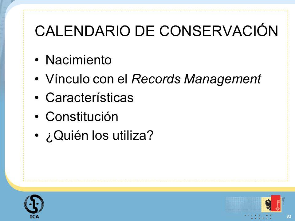 23 CALENDARIO DE CONSERVACIÓN Nacimiento Vínculo con el Records Management Características Constitución ¿Quién los utiliza?