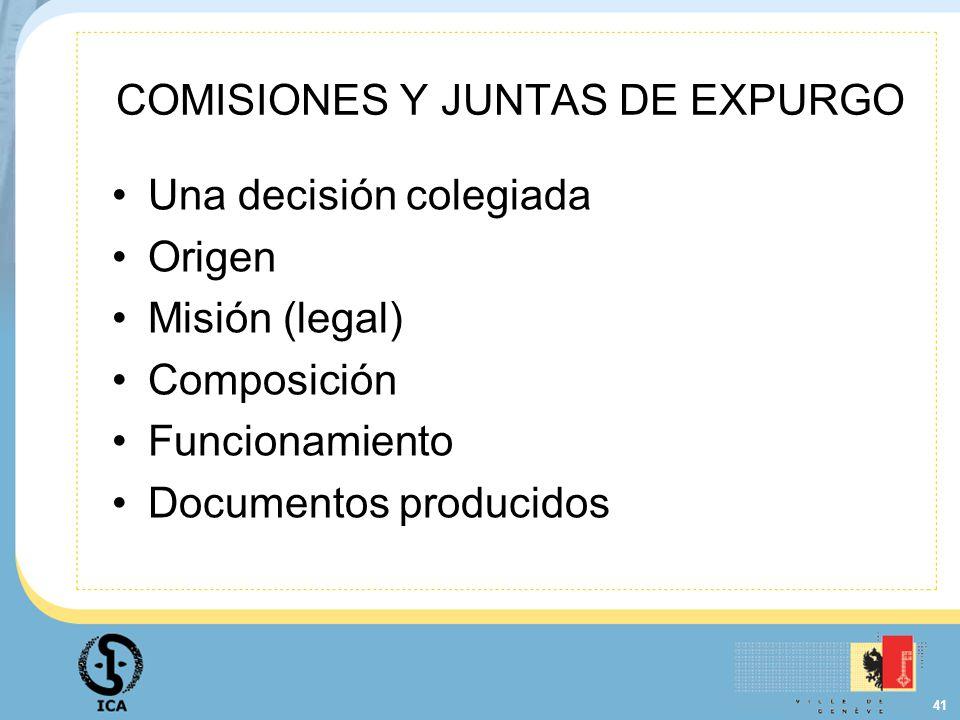 41 COMISIONES Y JUNTAS DE EXPURGO Una decisión colegiada Origen Misión (legal) Composición Funcionamiento Documentos producidos