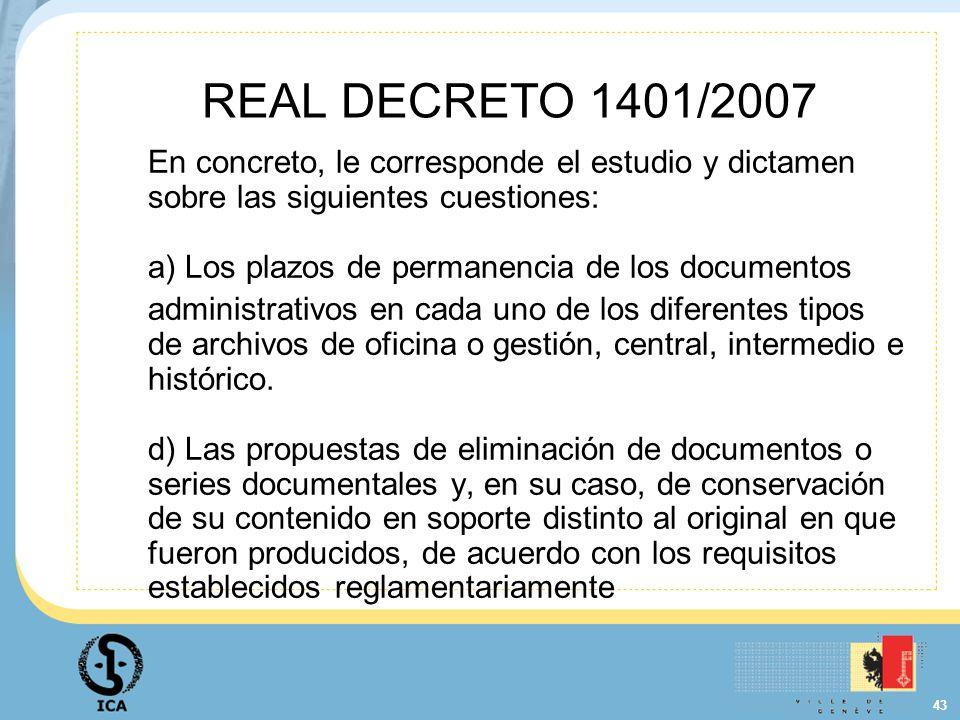 43 REAL DECRETO 1401/2007 En concreto, le corresponde el estudio y dictamen sobre las siguientes cuestiones: a) Los plazos de permanencia de los docum