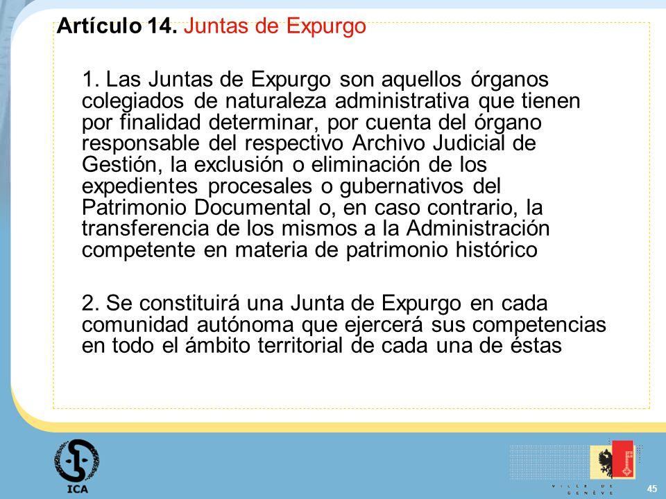 45 Artículo 14. Juntas de Expurgo 1. Las Juntas de Expurgo son aquellos órganos colegiados de naturaleza administrativa que tienen por finalidad deter