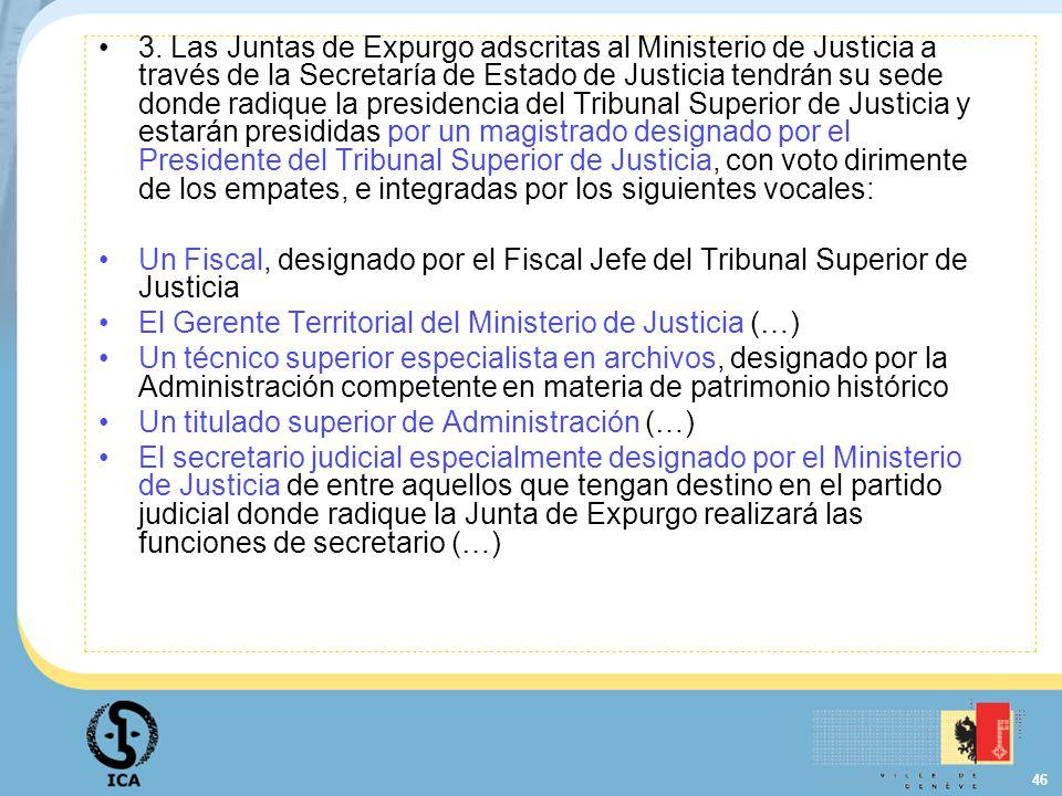 46 3. Las Juntas de Expurgo adscritas al Ministerio de Justicia a través de la Secretaría de Estado de Justicia tendrán su sede donde radique la presi