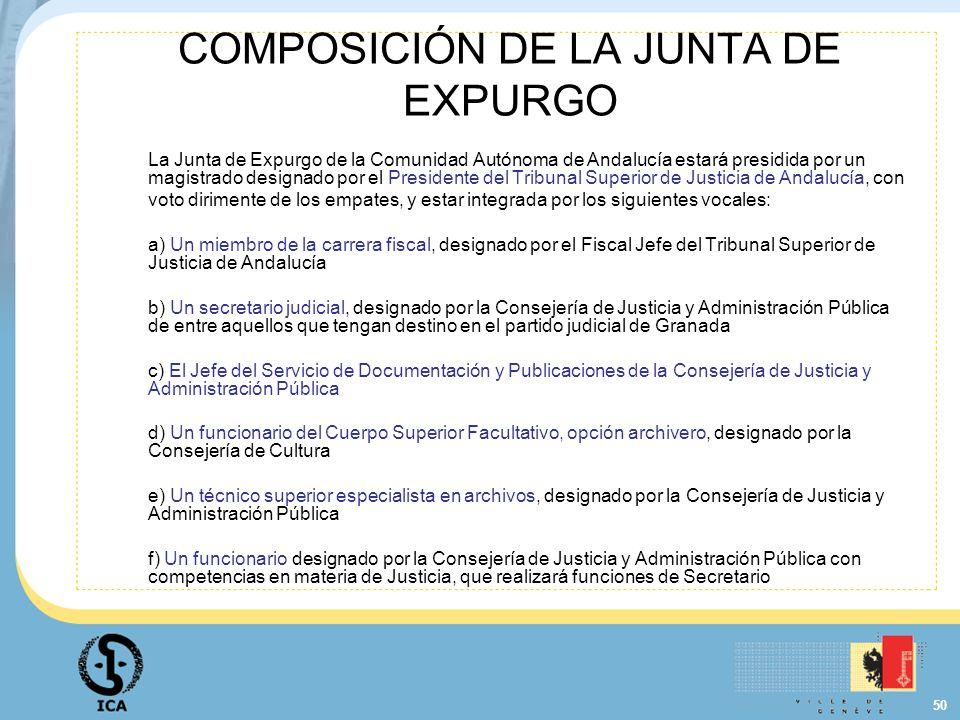 50 COMPOSICIÓN DE LA JUNTA DE EXPURGO La Junta de Expurgo de la Comunidad Autónoma de Andalucía estará presidida por un magistrado designado por el Pr