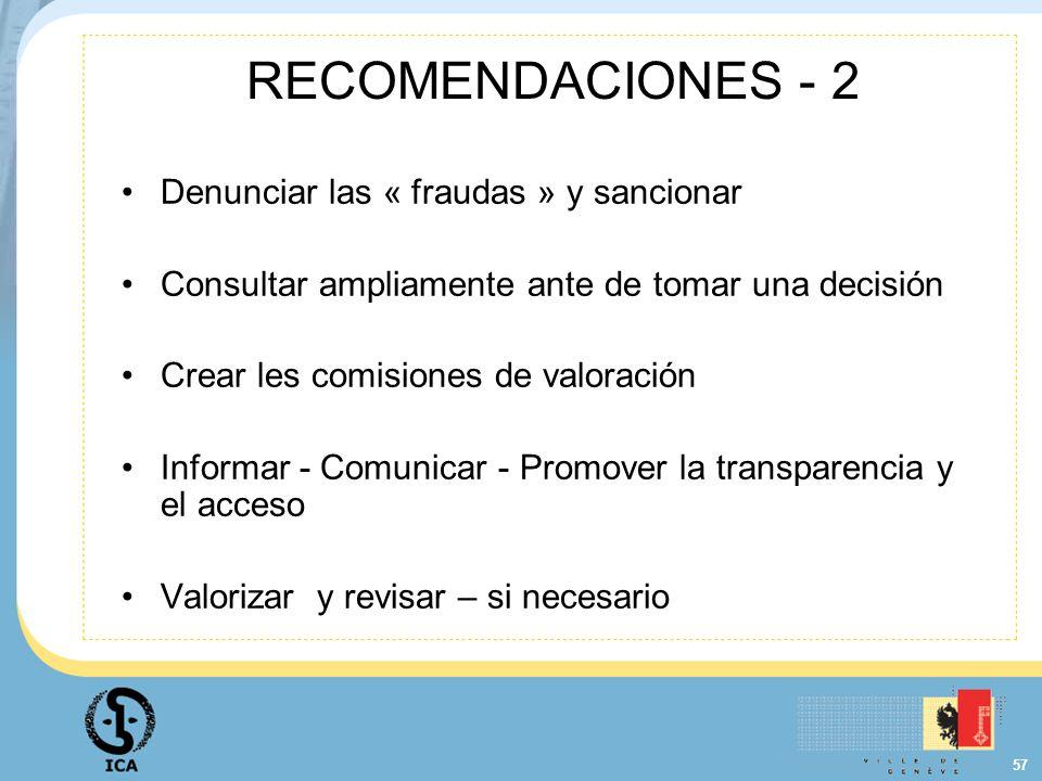 57 RECOMENDACIONES - 2 Denunciar las « fraudas » y sancionar Consultar ampliamente ante de tomar una decisión Crear les comisiones de valoración Infor