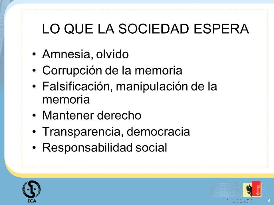 6 LO QUE LA SOCIEDAD ESPERA Amnesia, olvido Corrupción de la memoria Falsificación, manipulación de la memoria Mantener derecho Transparencia, democra