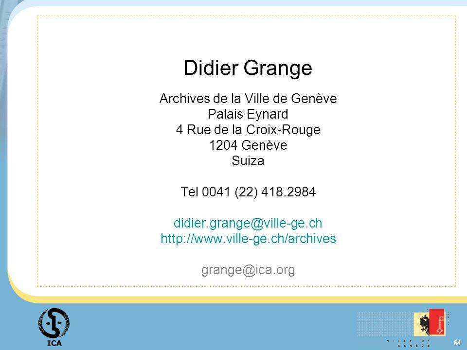 64 Didier Grange Archives de la Ville de Genève Palais Eynard 4 Rue de la Croix-Rouge 1204 Genève Suiza Tel 0041 (22) 418.2984 didier.grange@ville-ge.