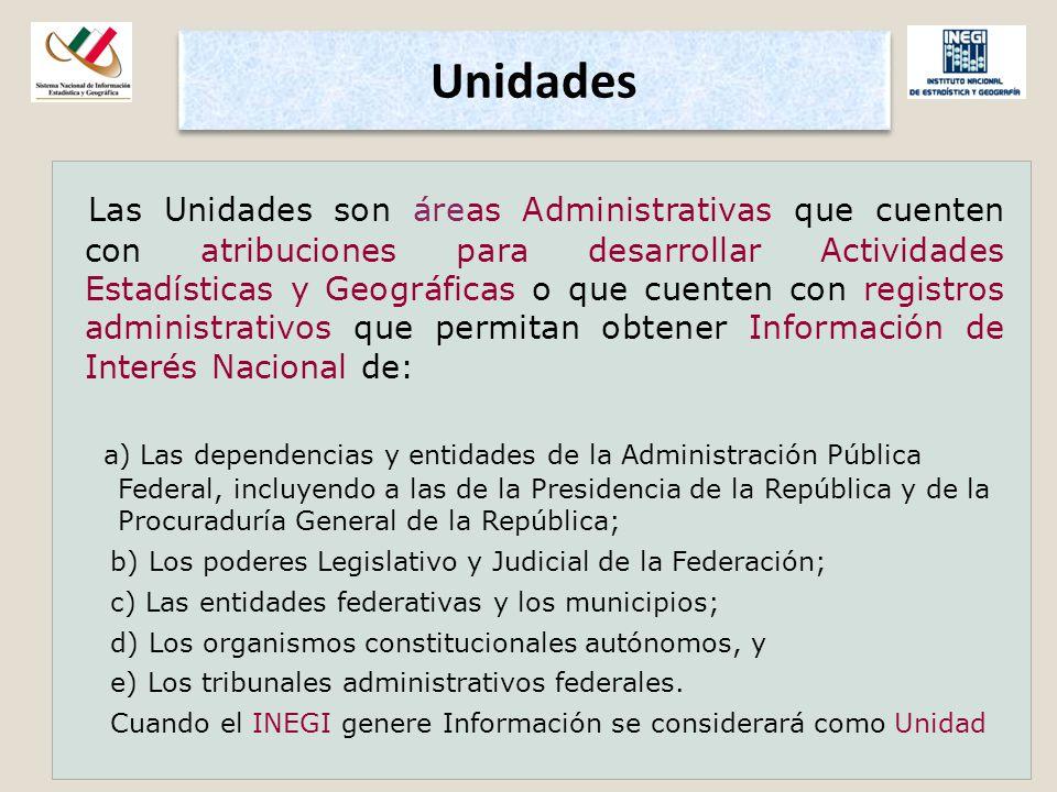 Unidades Las Unidades son áreas Administrativas que cuenten con atribuciones para desarrollar Actividades Estadísticas y Geográficas o que cuenten con