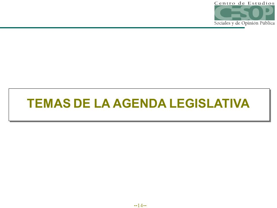 --14-- POLÍTICA Y ACCIONES DEL GOBIERNO FEDERAL TEMAS DE LA AGENDA LEGISLATIVA