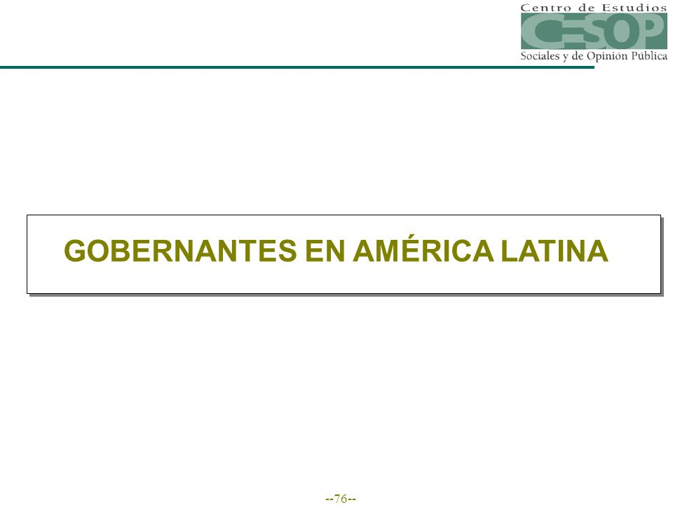 --76-- GOBERNANTES EN AMÉRICA LATINA